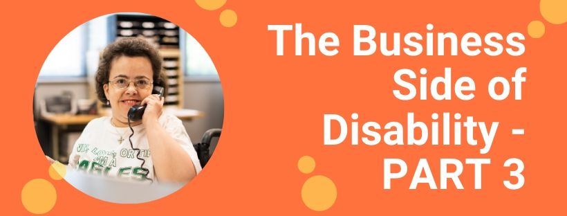 The Business Side of Disability – Part 3