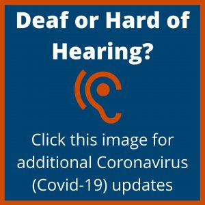 Deaf or Hard of Hearing?  Click this image for additional Coronavirus (Covid-19) updates