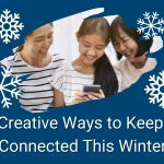 Creative ways to keep connected this Winter